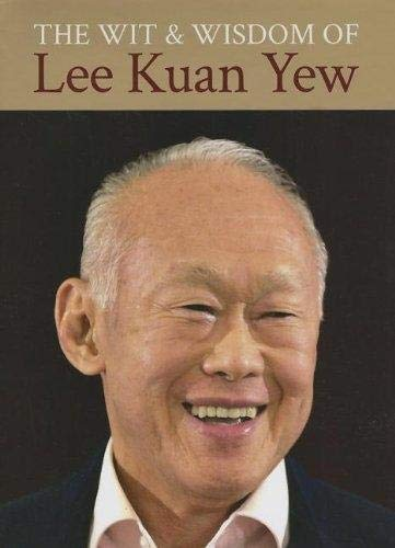 Wit and Wisdom of Lee Kuan Yew