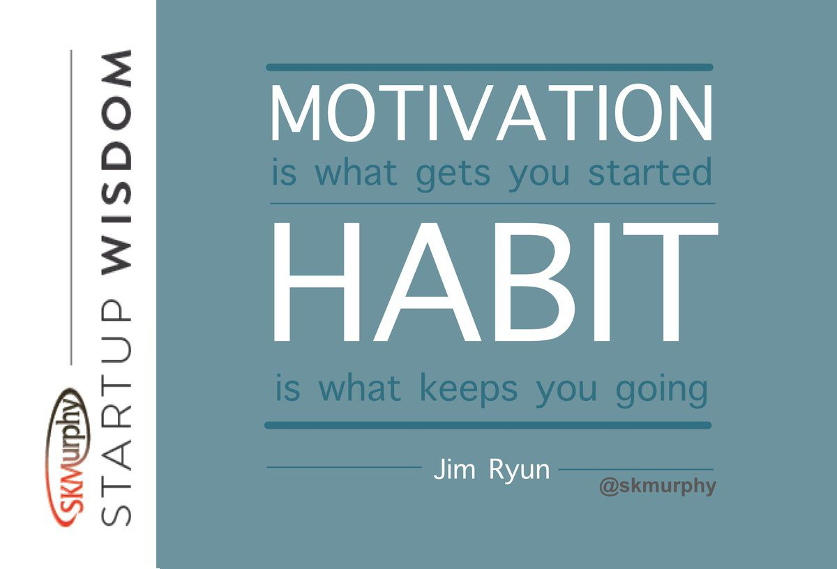 MOTIVATION is what gets you started. HABIT is what keeps you going. --Jim Ryun