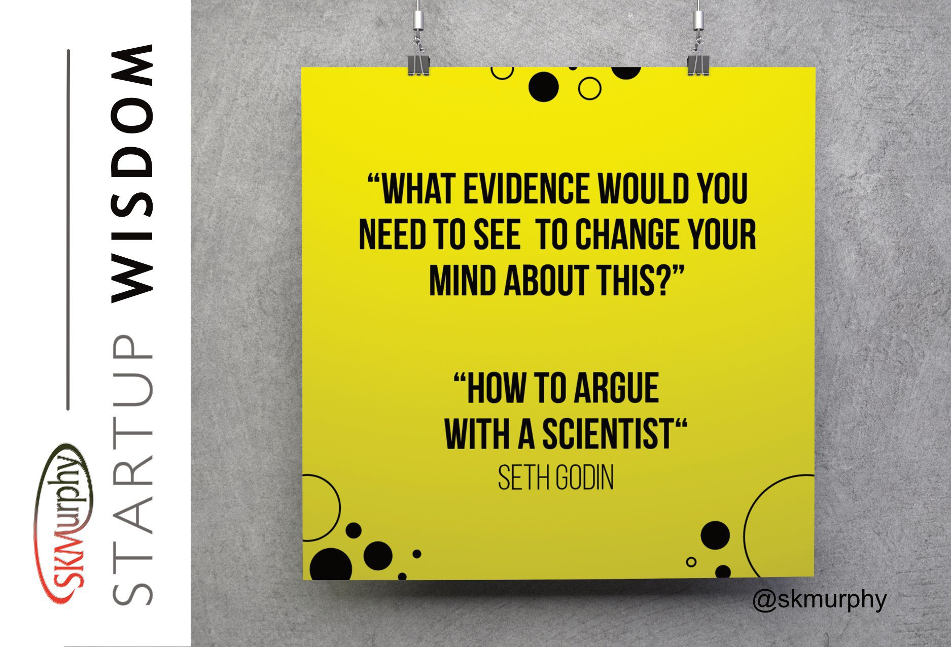 What Evidence Would You Need to Change Your Mind About This? Seth Godin