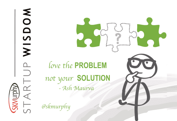 Love the Problem, Not Your Solution--Ash Maurya