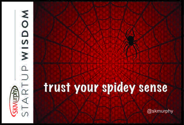 Quotes for Entrepreneurs: pay attention when your spidey sense is tingling