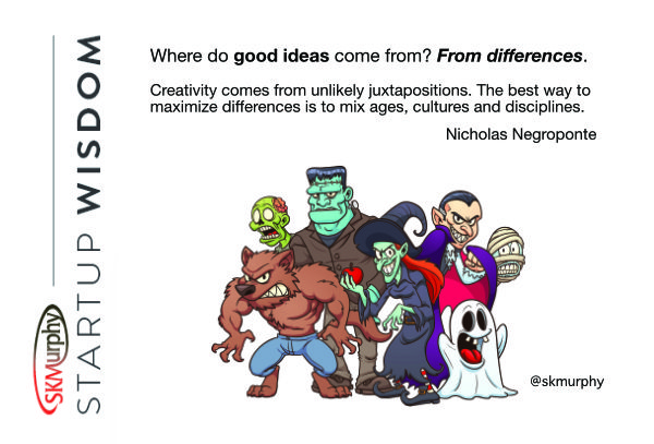 Where do good ideas come from? From differences. Creativity comes from unlikely juxtapositions. The best way to maximize differences is to mix ages, cultures, and disciplines.--Nicholas Negroponte