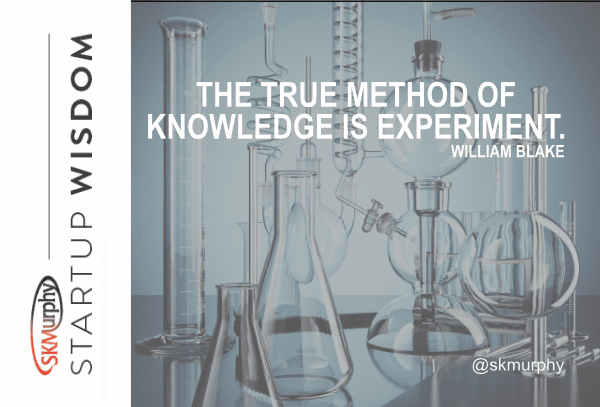 Quotes for Entrepreneurs: True Method of Knowledge is Experiment. William Blake