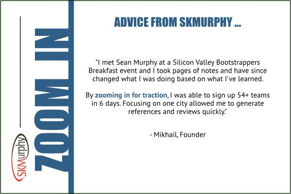 SKMurphy advice for entrepreneurs: zoom in for traction